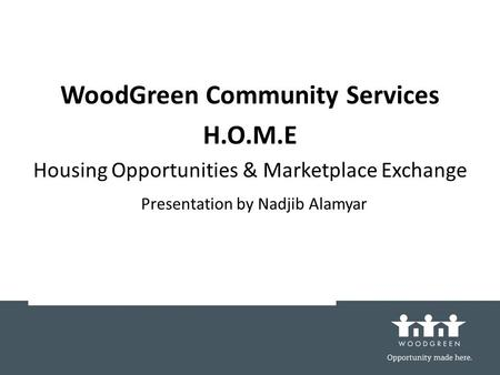 Presentation by Nadjib Alamyar WoodGreen Community Services H.O.M.E Housing Opportunities & Marketplace Exchange.