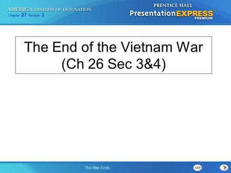Chapter 27 Section 3 The War Ends The End of the Vietnam War (Ch 26 Sec 3&4)