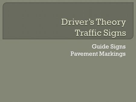 Guide Signs Pavement Markings.  Guide signs provide information about intersecting roads, help direct you to cities and towns and show points of interest.