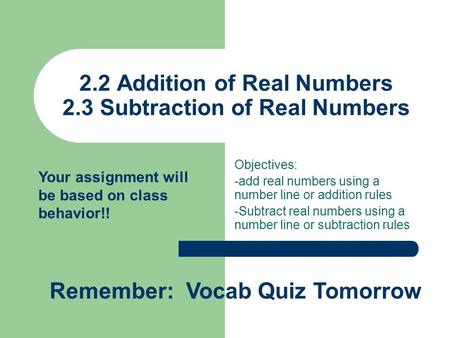 2.2 Addition of Real Numbers 2.3 Subtraction of Real Numbers Objectives: -add real numbers using a number line or addition rules -Subtract real numbers.