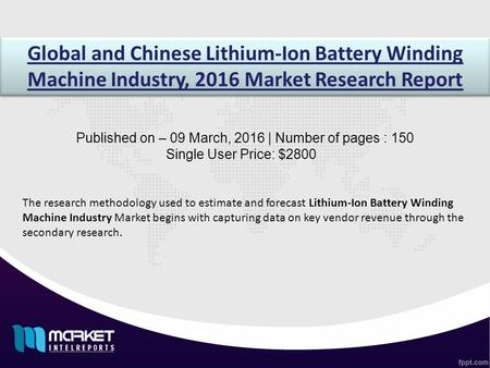 Global and Chinese Lithium-Ion Battery Winding Machine Industry, 2016 Market Research Report Published on – 09 March, 2016 | Number of pages : 150 Single.