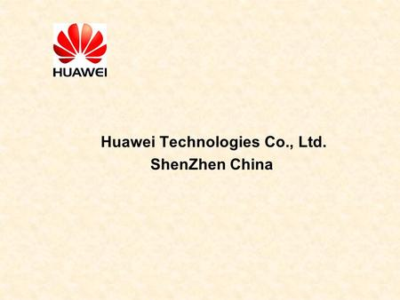 Huawei Technologies Co., Ltd. ShenZhen China. Corporate Information Huawei is a leading telecom solutions provider 。 1 It has established end-to-end advantages.