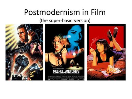Postmodernism in Film (the super-basic version). Modernism Modernism (about 1885-1945 or so) was interested in the new master narratives and that would.