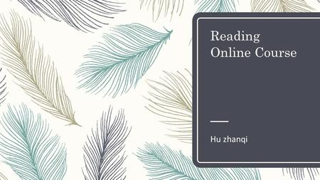 Reading Online Course Hu zhanqi. Learner Profile – Context: Non-English major students in Chinese university who master the general knowledge of English.