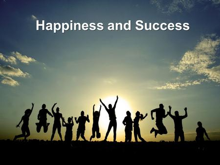 Happiness and Success. Which is the Key ? Success or Happiness.