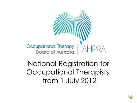 1 National Registration for Occupational Therapists: from 1 July 2012.