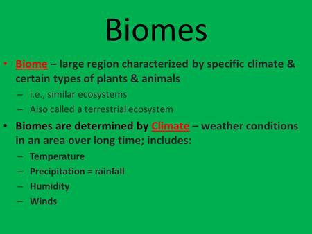 Biomes Biome – large region characterized by specific climate & certain types of plants & animals – i.e., similar ecosystems – Also called a terrestrial.
