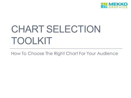 CHART SELECTION TOOLKIT How To Choose The Right Chart For Your Audience.