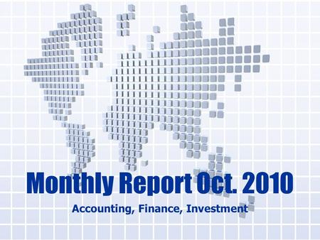 Monthly Report Oct. 2010 Accounting, Finance, Investment.