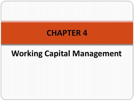 Working Capital Management CHAPTER 4. Chapter Outline Working Capital Concepts Working Capital Issues Financing Current Assets: Short-Term and Long-Term.