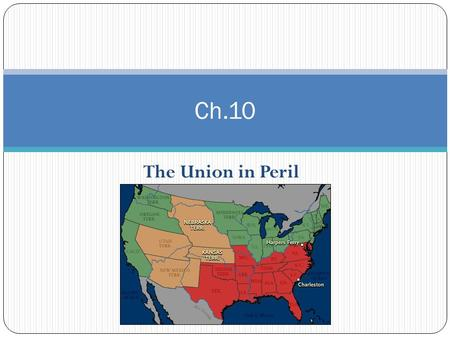The Union in Peril Ch.10. Bell Ringer What major issues have we discussed so far this semester? Why do you think manifest destiny will lead to further.