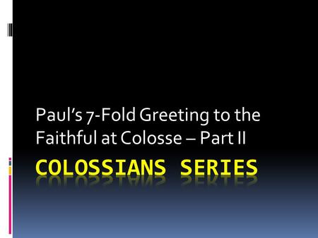 Paul's 7-Fold Greeting to the Faithful at Colosse – Part II.