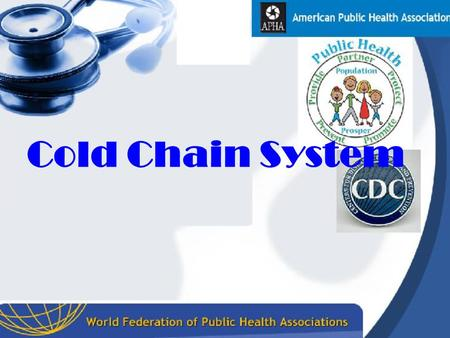 Cold Chain System. Cold chain system Definition: It is a system for distributing vaccines in a potent state from the manufacture to the actual vaccination.