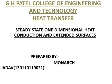 G H PATEL COLLEGE OF ENGINEERING AND TECHNOLOGY HEAT TRANSFER STEADY STATE ONE DIMENSIONAL HEAT CONDUCTION AND EXTENDED SURFACES PREPARED BY:- MONARCH.