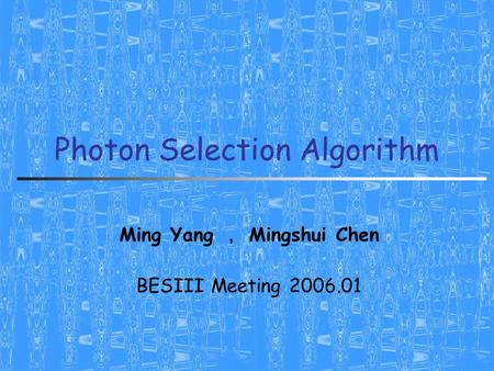 Photon Selection Algorithm Ming Yang , Mingshui Chen BESIII Meeting 2006.01.