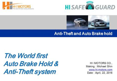 H · I MOTORS CO., Making : Michael Shin www.hi-motors.com Date : April, 22, 2016 Anti-Theft and Auto Brake hold The World first Auto Brake Hold & Anti-Theft.
