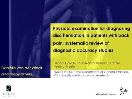 Physical examination for diagnosing disc herniation in patients with back pain: systematic review of diagnostic accuracy studies Daniëlle van der Windt.