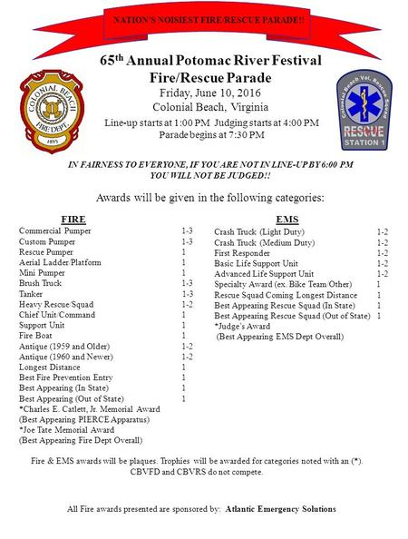 65 th Annual Potomac River Festival Fire/Rescue Parade Friday, June 10, 2016 Colonial Beach, Virginia Line-up starts at 1:00 PM Judging starts at 4:00.