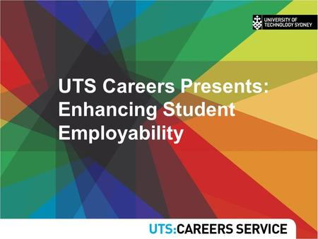 UTS Careers Presents: Enhancing Student Employability.