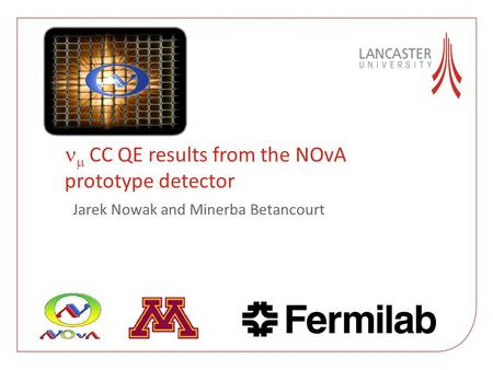  CC QE results from the NOvA prototype detector Jarek Nowak and Minerba Betancourt.