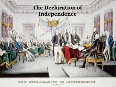 "The Declaration of Independence. Homework & My Questions Every presentation will have several ""my questions"" that are key to each unit and, in turn, are."