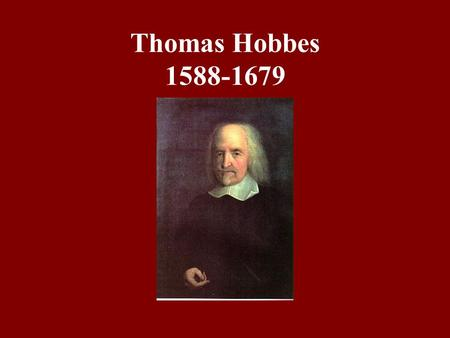 Thomas Hobbes 1588-1679. Background on Hobbes A product of the Puritan revolution and the English civil war. Royalist. Opposed to parliamentarianism and.