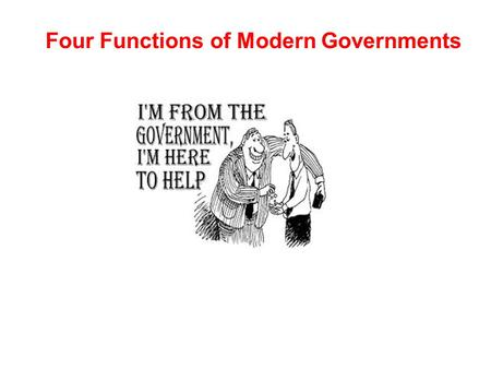 Four Functions of Modern Governments. I. Maintaining Social Order According to the social contract theory, people need government to maintain order because.