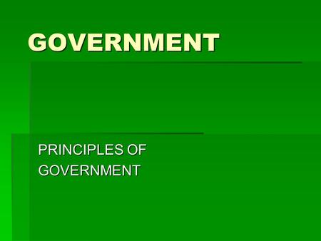 GOVERNMENT PRINCIPLES OF GOVERNMENT. WHAT IS GOVERNMENT?  Government is made up of those people who exercise government's powers, and those who have.