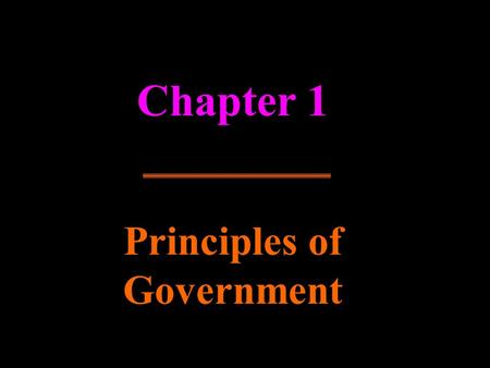 Principles of Government Chapter 1. Government and the State Chapter 1 Section 1.