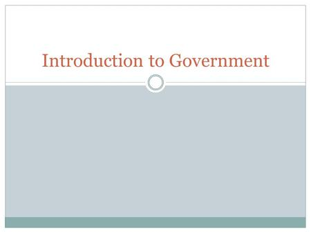 Introduction to Government. Government and Public Policy Government: an institution through which a society makes and enforces public policies. Public.