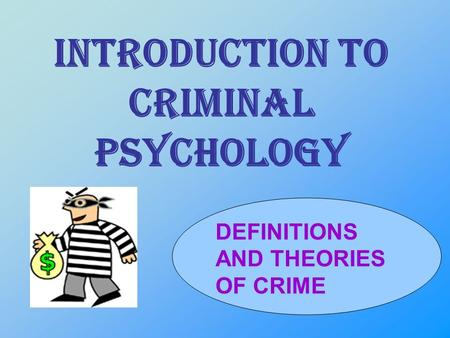 Introduction to criminal psychology DEFINITIONS AND THEORIES OF CRIME.