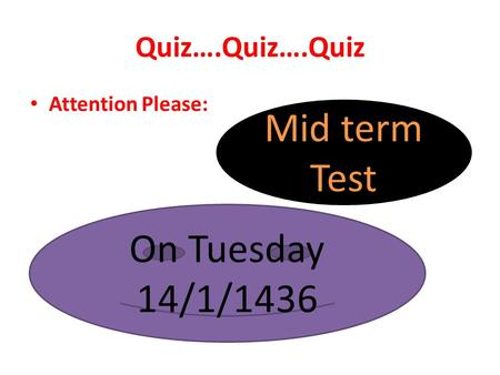 Quiz….Quiz….Quiz Attention Please: On Tuesday 14/1/1436 Mid term Test.