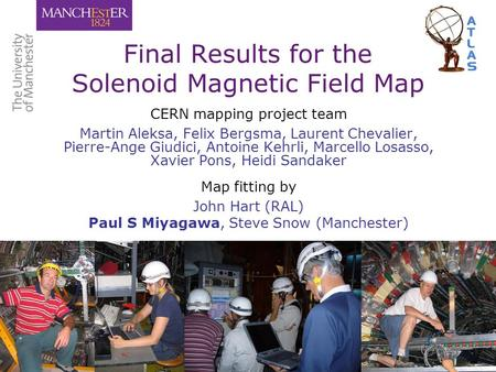 Final Results for the Solenoid Magnetic Field Map CERN mapping project team Martin Aleksa, Felix Bergsma, Laurent Chevalier, Pierre-Ange Giudici, Antoine.