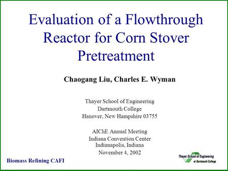 Evaluation of a Flowthrough Reactor for Corn Stover Pretreatment Chaogang Liu, Charles E. Wyman Thayer School of Engineering Dartmouth College Hanover,