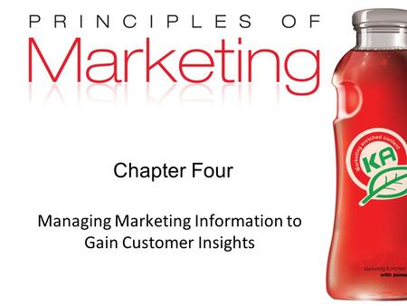 Chapter 4- slide 1 Copyright © 2009 Pearson Education, Inc. Publishing as Prentice Hall Chapter Four Managing Marketing Information to Gain Customer Insights.