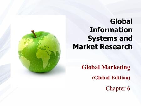 Global Information Systems and Market Research Global Marketing (Global Edition) Chapter 6.