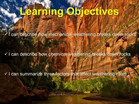 Learning Objectives I can describe how mechanical weathering breaks down rocks I can describe how mechanical weathering breaks down rocks I can describe.