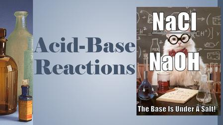Acid-Base Reactions. Neutralization acid + base salt + water HCl (aq) + NaOH (aq) NaCl (aq) + H 2 O H + + Cl - + Na + + OH - Na + + Cl - + H 2 O H + +