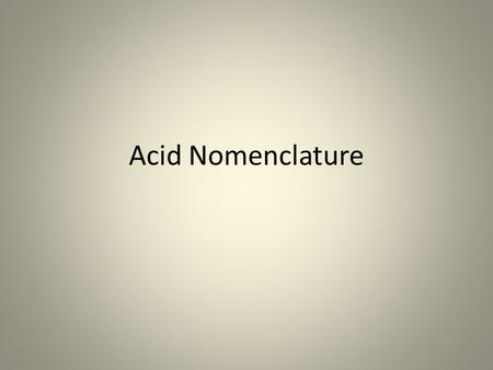 Acid Nomenclature. Traditional inorganic acids contain hydrogen combined with a negative ion. To name these compounds, apply the following rules: A. Binary.