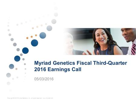 Copyright © 2015 Myriad Genetics, Inc., all rights reserved. www.Myriad.com.Copyright © 2016 Myriad Genetics, Inc., all rights reserved. www.Myriad.com.
