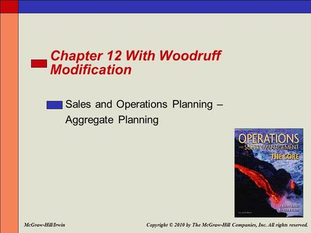 Chapter 12 With Woodruff Modification Sales and Operations Planning – Aggregate Planning Copyright © 2010 by The McGraw-Hill Companies, Inc. All rights.
