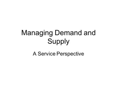 Managing Demand and Supply A Service Perspective.