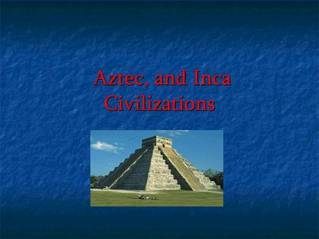 Aztec, and Inca Civilizations Aztec, and Inca Civilizations.