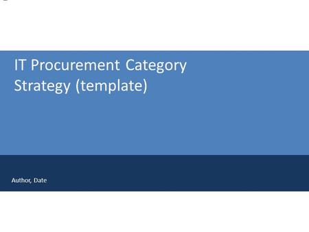 Print cover – Alternative 2 IT Procurement Category Strategy (template) Author, Date.