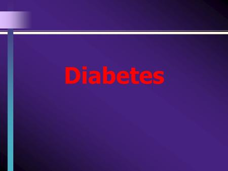 Diabetes.  Prevalence of Diabetes: 25.8 million adults in the US – 8.3%.  Metabolic Syndrome: Risk factors related to obesity.  Type I: Beta cells.