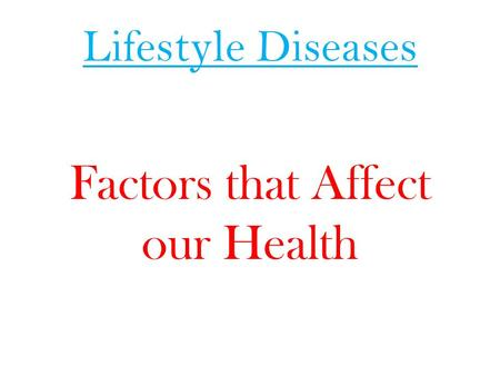 Lifestyle Diseases Factors that Affect our Health.