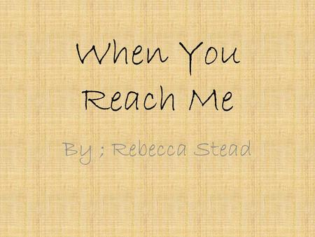 When You Reach Me By ; Rebecca Stead. Book Details Won the Award the Year of: 2010 Page Numbers ; 208 Subject ; Children – Fiction & Literature Age Range.