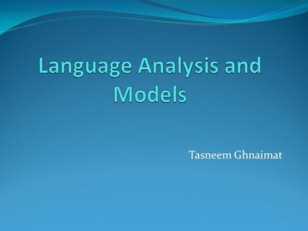 Tasneem Ghnaimat. Language Model An abstract representation of a (natural) language. An approximation to real language Assume we have a set of sentences,