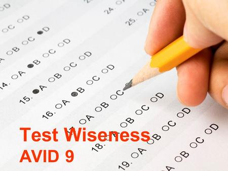 Test Wiseness AVID 9. Basic Guidelines for Test Day Arrive early. Take time to breathe, reflect on the upcoming test, and focus. Read (and perhaps NOTATE)