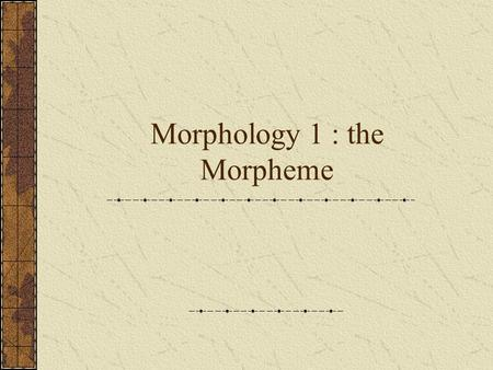 Morphology 1 : the Morpheme. A WORD IS DEAD WHEN IT IS SAID SOME SAY I SAY IT JUST BEGINS TO LIVE THAT DAY.